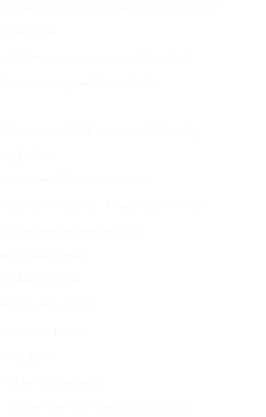 Seminar and conference management Arts Interlink STAR (Society of Ticket Agents and Retailers) Theatrical Management Association Strategic consultancy and planning The Barbican Consortium of UK opera companies Craigmyle & Company – Fundraising Consultants Hereford Museum and Art Gallery Kent County Council The Lowry, Salford Rose Theatre, Kingston Royal Opera House Soho Theatre Stag Theatre, Sevenoaks STAR (Society of Ticket Agents and Retailers)